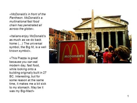 1 «McDonald's in front of the Pantheon. McDonald's a multinational fast food chain has penetrated all across the globe». «Italians enjoy McDonald's as.