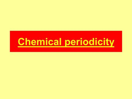 Chemical periodicity. Periodicity of period 3 elements NaMgAl Si PSCl Ar Sodium, magnesium and aluminium are metals. Silicon has some metalloid traits.