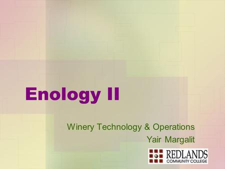 Enology II Winery Technology & Operations Yair Margalit.