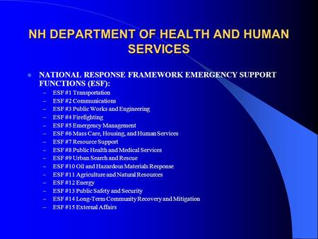 NH DEPARTMENT OF HEALTH AND HUMAN SERVICES NATIONAL RESPONSE FRAMEWORK EMERGENCY SUPPORT FUNCTIONS (ESF): – ESF #1 Transportation – ESF #2 Communications.