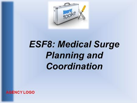 ESF8: Medical Surge Planning and Coordination AGENCY LOGO.