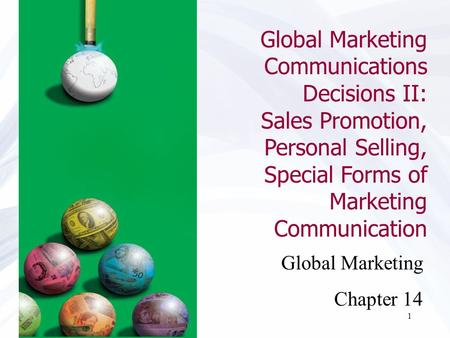 1 Global Marketing Chapter 14 Global Marketing Communications Decisions II: Sales Promotion, Personal Selling, Special Forms of Marketing Communication.
