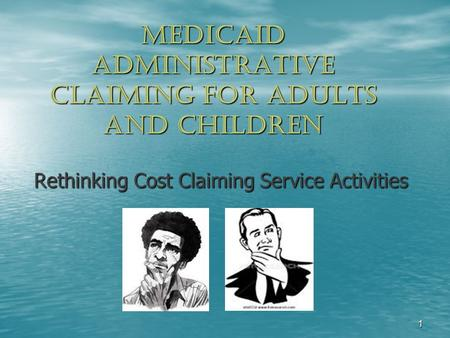 1 Medicaid Administrative Claiming For Adults and Children Rethinking Cost Claiming Service Activities.