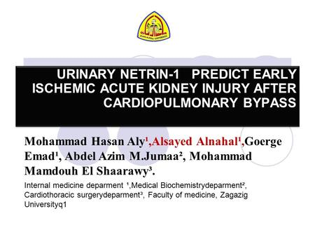 URINARY NETRIN-1 PREDICT EARLY ISCHEMIC ACUTE KIDNEY INJURY AFTER CARDIOPULMONARY BYPASS Mohammad Hasan Aly¹,Alsayed Alnahal¹,Goerge Emad¹, Abdel Azim.
