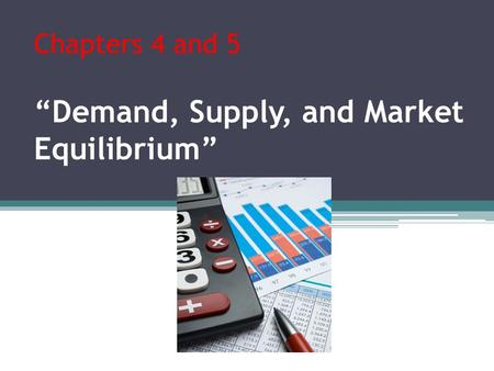 "Chapters 4 and 5 ""Demand, Supply, and Market Equilibrium"""