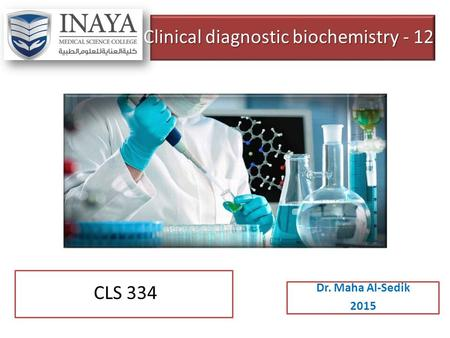 Clinical diagnostic biochemistry - 12 Dr. Maha Al-Sedik 2015 CLS 334.