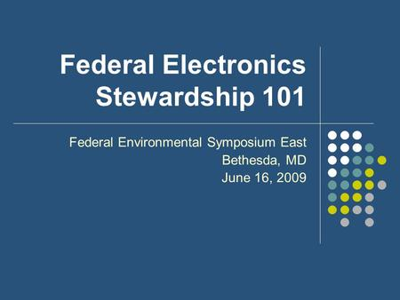 Federal Electronics Stewardship 101 Federal Environmental Symposium East Bethesda, MD June 16, 2009.