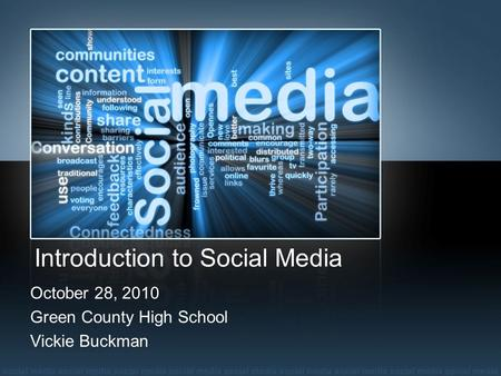 Introduction to Social Media October 28, 2010 Green County High School Vickie Buckman.