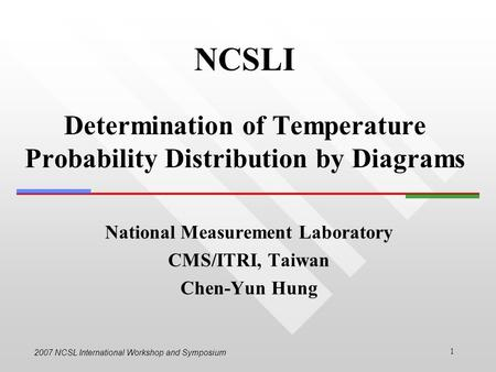 2007 NCSL International Workshop and Symposium 1 NCSLI Determination of Temperature Probability Distribution by Diagrams National Measurement Laboratory.