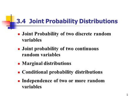 1 3.4 Joint Probability Distributions Joint Probability of two discrete random variables Joint probability of two continuous random variables Marginal.