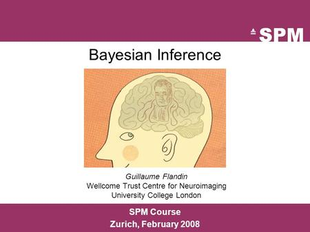 Guillaume Flandin Wellcome Trust Centre for Neuroimaging University College London SPM Course Zurich, February 2008 Bayesian Inference.