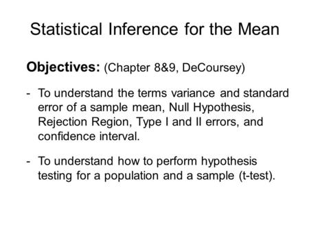 Statistical Inference for the Mean Objectives: (Chapter 8&9, DeCoursey) -To understand the terms variance and standard error of a sample mean, Null Hypothesis,