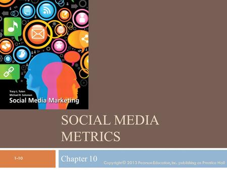SOCIAL MEDIA METRICS Chapter 10 Copyright © 2013 Pearson Education, Inc. publishing as Prentice Hall 1-10.