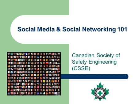 Social Media & Social Networking 101 Canadian Society of Safety Engineering (CSSE)