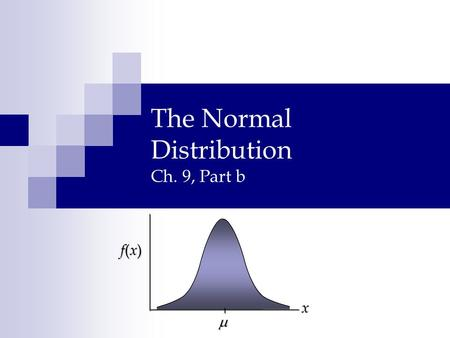 The Normal Distribution Ch. 9, Part b  x f(x)f(x)f(x)f(x)