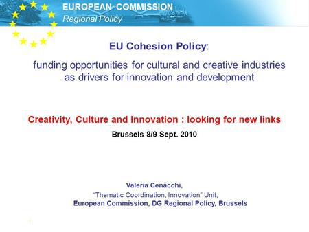 "Regional Policy EUROPEAN COMMISSION 1 Valeria Cenacchi, ""Thematic Coordination, Innovation"" Unit, European Commission, DG Regional Policy, Brussels EU."