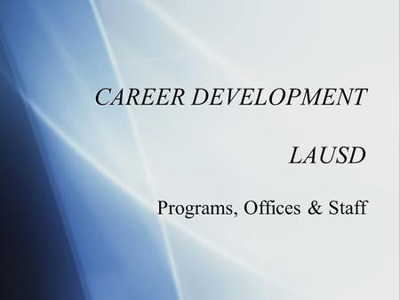 CAREER DEVELOPMENT LAUSD Programs, Offices & Staff.