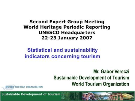 Statistical and sustainability indicators concerning tourism Second Expert Group Meeting World Heritage Periodic Reporting UNESCO Headquarters 22-23 January.