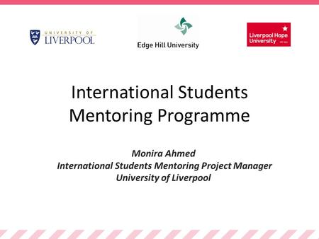 International Students Mentoring Programme Monira Ahmed International Students Mentoring Project Manager University of Liverpool.