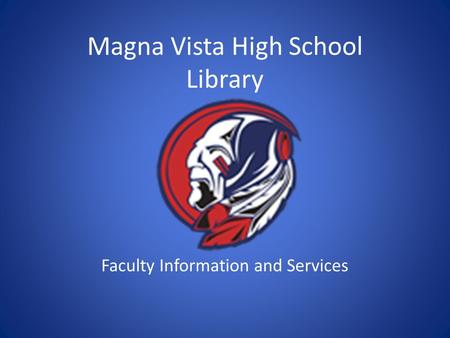 Magna Vista High School Library Faculty Information and Services.
