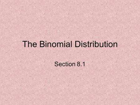 The Binomial Distribution Section 8.1. Two outcomes of interest We use a coin toss to see which of the two football teams gets the choice of kicking off.