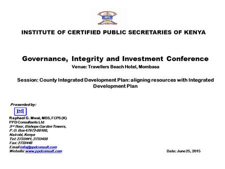 INSTITUTE OF CERTIFIED PUBLIC SECRETARIES OF KENYA Governance, Integrity and Investment Conference Venue: Travellers Beach Hotel, Mombasa Session: County.