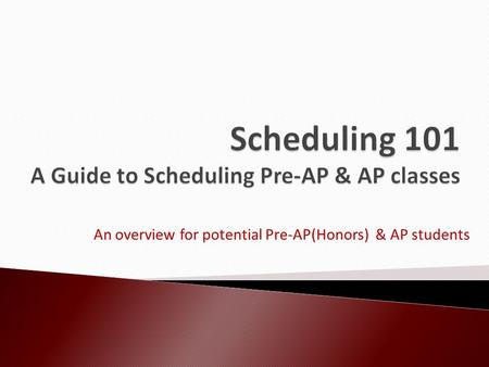 An overview for potential Pre-AP(Honors) & AP students.
