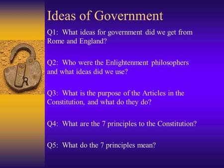 Ideas of Government Q1: What ideas for government did we get from Rome and England? Q2: Who were the Enlightenment philosophers and what ideas did we.