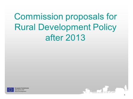 1 Commission proposals for Rural Development Policy after 2013.
