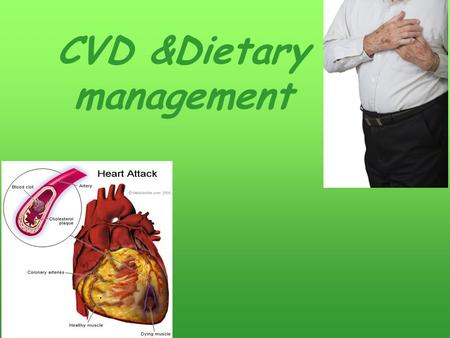 CVD &Dietary management. :Learning objectives Good To know the risk factors of CHD, HAVE to know: general principles of nutritional therapy, Guidelines.