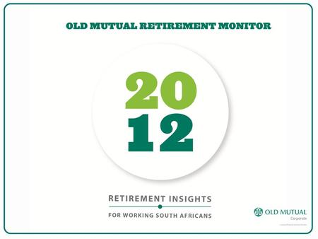 THE OLD MUTUAL RETIREMENT MONITOR – IN ITS 3 RD YEAR Examines pre-retirement awareness among working South Africans Pays particular attention to confidence.