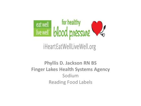 Phyllis D. Jackson RN BS Finger Lakes Health Systems Agency Sodium Reading Food Labels.