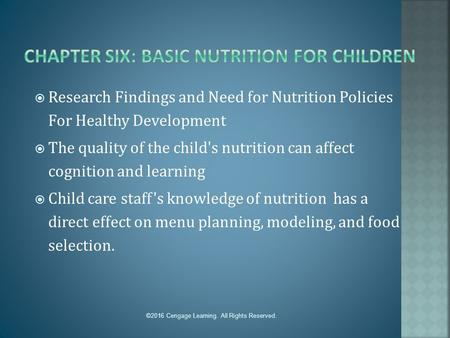 ©2016 Cengage Learning. All Rights Reserved.  Research Findings and Need for Nutrition Policies For Healthy Development  The quality of the child's nutrition.