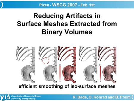Reducing Artifacts in Surface Meshes Extracted from Binary Volumes R. Bade, O. Konrad and B. Preim efficient smoothing of iso-surface meshes Plzen - WSCG.