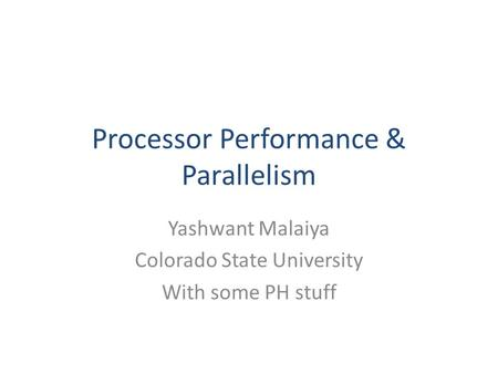 Processor Performance & Parallelism Yashwant Malaiya Colorado State University With some PH stuff.
