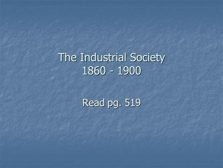 The Industrial Society 1860 - 1900 Read pg. 519. The reasons that America would emerge as the world's greatest industrial nation by 1900 Raw Materials.