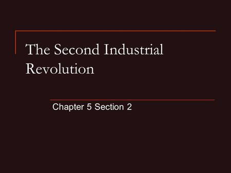 The Second Industrial Revolution Chapter 5 Section 2.