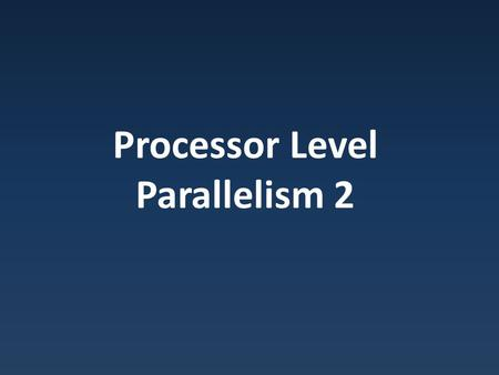 Processor Level Parallelism 2. How We Got Here Developments in PC CPUs.