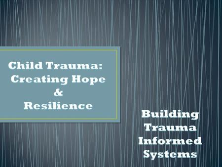 Trauma is just the beginning of the story Create Safety Instill Hope Build Resilience Give people the power to write their own endings.
