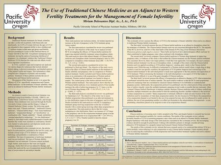 The Use of Traditional Chinese Medicine as an Adjunct to Western Fertility Treatments for the Management of Female Infertility Miriam Delosantos Dipl.