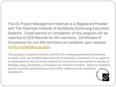 The UC Project Management Institute is a Registered Provider with The American Institute of Architects Continuing Education Systems. Credit earned on completion.