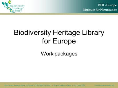 BHL-Europe Biodiversity Heritage Library for Europe – ECP-2008-DILI-518001 – Kick-off meeting – Berlin – 10-15 May 2009www.biodiversitylibrary.org Biodiversity.