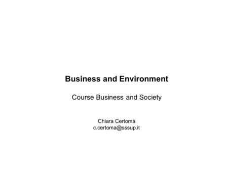 Business and Environment Course Business and Society Chiara Certomà