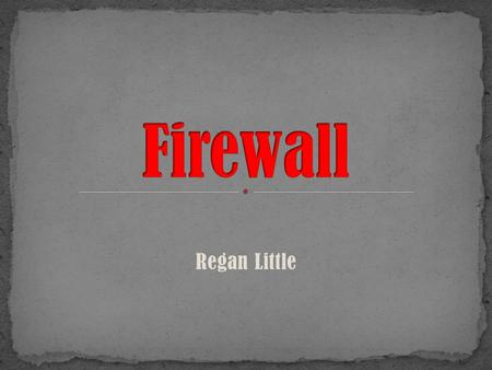 Regan Little. Definition Methods of Screening Types of Firewall Network-Level Firewalls Circuit-Level Firewalls Application-Level Firewalls Stateful Multi-Level.