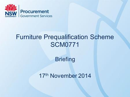 Furniture Prequalification Scheme SCM0771 Briefing 17 th November 2014.