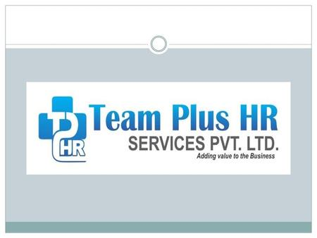 INTRODUCTION Team Plus HR Services Pvt., Lt d ( TPHS), headquartered in Aurangabad, is a leading end to-end HR solutions professional company, established.
