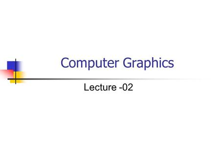 Computer Graphics Lecture -02. Frame Buffer The image being displayed is stored in a dedicated system memory area that is often referred.