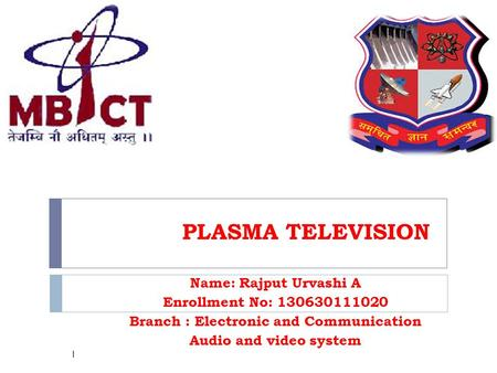 PLASMA TELEVISION Name: Rajput Urvashi A Enrollment No: 130630111020 Branch : Electronic and Communication Audio and video system 1.