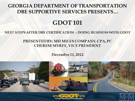  GDOT 101 GEORGIA DEPARTMENT OF TRANSPORTATION DBE SUPPORTIVE SERVICES PRESENTS… GDOT 101 NEXT STEPS AFTER DBE CERTIFICATION – DOING BUSINESS WITH GDOT.
