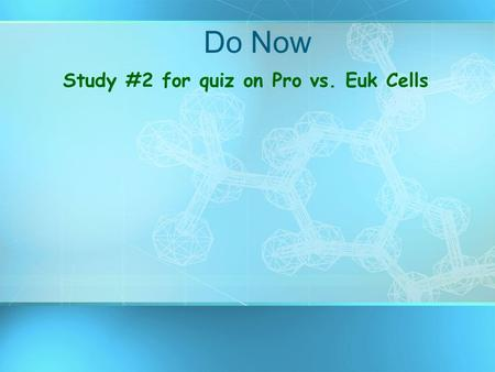 Do Now Study #2 for quiz on Pro vs. Euk Cells. Two Main Types of Eukaryotic Cells Plant Cell Animal Cell.